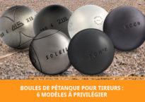 6 modèles de boules de pétanque pour tireurs